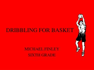DRIBBLING FOR BASKET