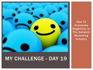 My Challenge - Day 19 How To Overcome Negativity In The Netw