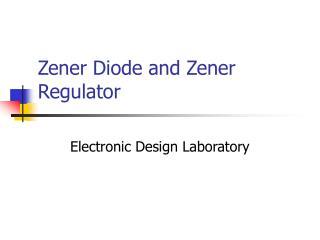 Zener Diode and Zener Regulator