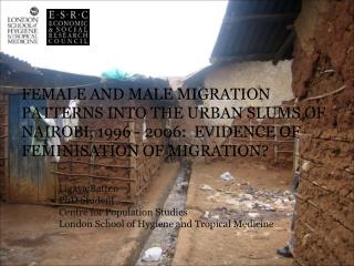 FEMALE AND MALE MIGRATION PATTERNS INTO THE URBAN SLUMS OF ...