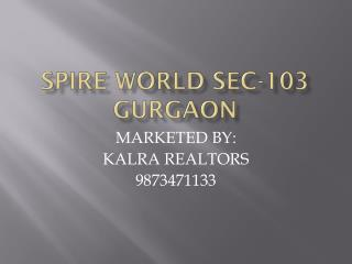 spire 103 gurgaon 9873471133 spire 103 world gurgaon spire