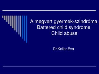 A megvert gyermek-szindr ma Battered child syndrome  Child abuse