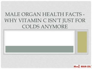 Male Organ Health Facts - Why Vitamin C Isn't Just for Colds