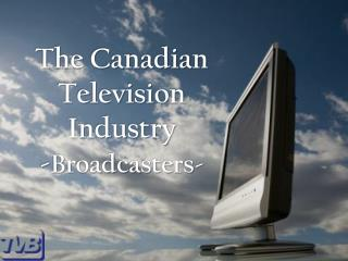 The Canadian Television Industry -Broadcasters-