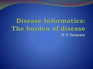Disease Informatics: The burden of disease