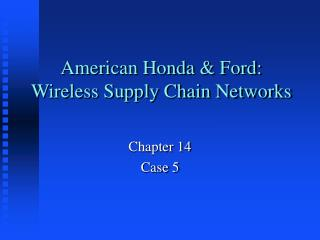 American Honda  Ford: Wireless Supply Chain Networks