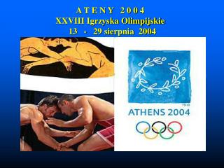 A T E N Y   2 0 0 4 XXVIII Igrzyska Olimpijskie   13   -   29 sierpnia  2004