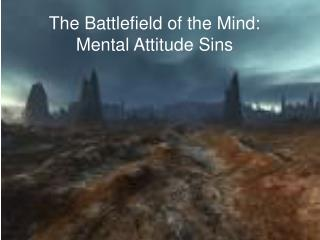 The Battlefield of the Mind: Mental Attitude Sins