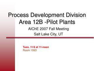 Process Development Division  Area 12B -Pilot Plants