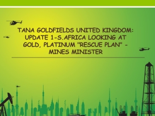 Tana Goldfields United Kingdom UPDATE 1-S.Africa looking at