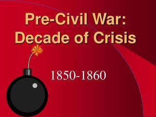 Pre-Civil War: Decade of Crisis