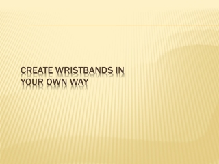 Create Wristbands In Your Own Way