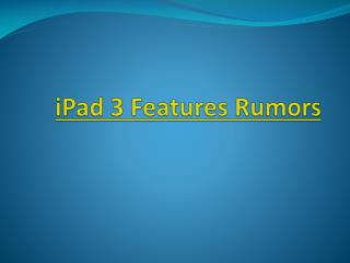 ipad 3 features rumors round up