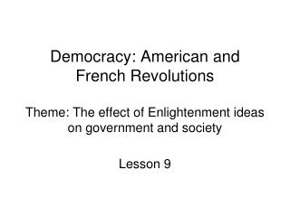 Democracy: American and French Revolutions Theme: The effect ...