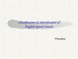 Classification  Identification of  English Speech Sounds