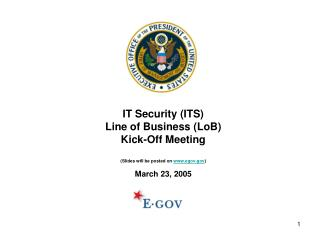 IT Security ITS Line of Business LoB Kick-Off Meeting  Slides will be posted on egov  March 23, 2005