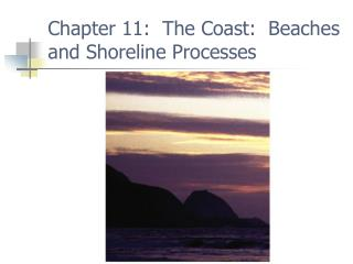 Chapter 11:  The Coast:  Beaches and Shoreline Processes