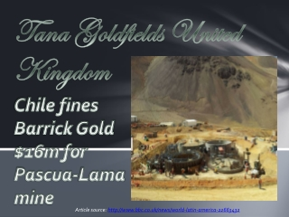 Chile fines Barrick Gold Tana Goldfields United Kingdom