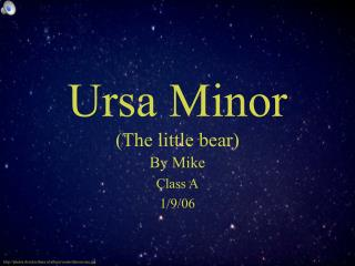 Ursa Minor The little bear