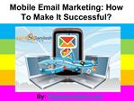 Mobile Email Marketing: How To Make It Successful?