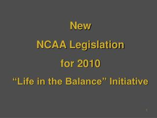 New  NCAA Legislation  for 2010  Life in the Balance  Initiative
