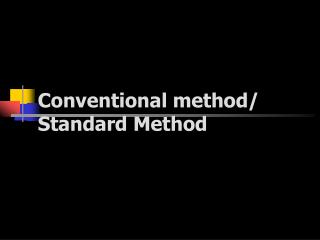 Conventional method Standard Method