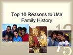 Top 10 Reasons to Use Family History