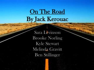 On The Road By Jack Kerouac  Sara Levinson Brooke Norling Kyle Stewart Melinda Gravitt Ben Stillinger