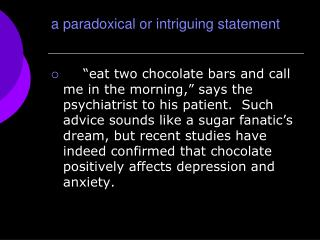 A paradoxical or intriguing statement