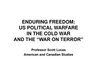 ENDURING FREEDOM: US POLITICAL WARFARE IN THE COLD WAR AND ...