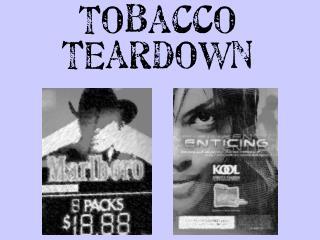 Tobacco Teardown What is a Tobacco Teardown