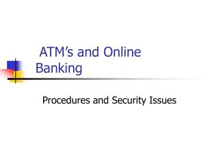 ATM s and Online  Banking