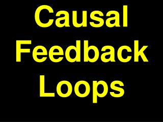 Causal Feedback Loops