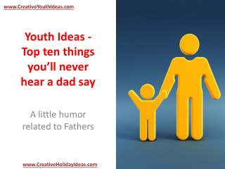 Youth Ideas - Top ten things you'll never hear a dad say