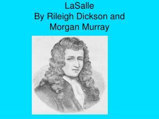 LaSalle By Rileigh Dickson and Morgan Murray
