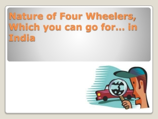 Nature of Four Wheelers, Which you can go for… in India