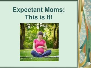 expectant moms: this is it!