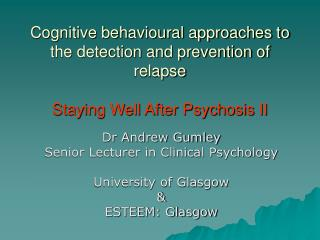 Cognitive behavioural approaches to the detection and prevention of relapse  Staying Well After Psychosis II