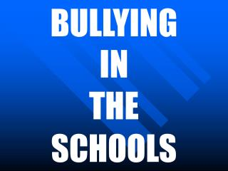 BULLYING IN  THE  SCHOOLS