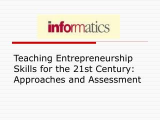 Teaching Entrepreneurship Skills for the 21st Century:  Approaches and Assessment
