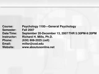 Course: Psychology 1100 General Psychology Semester: Fall 2007 Date