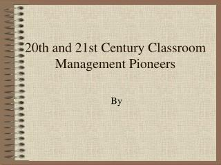 20th and 21st Century Classroom Management Pioneers