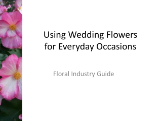 Using Wedding Flowers for Everyday Occasions