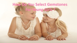 How Do You Select Gemstones For Young Girls ?