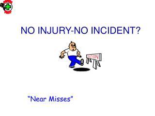 NO INJURY-NO INCIDENT