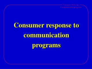 Consumer response to communication programs