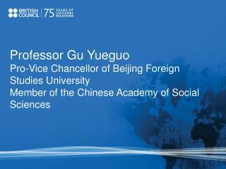 Professor Gu Yueguo Pro-Vice Chancellor of Beijing Foreign ...