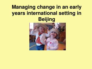 Managing change in an early years international setting in Beijing