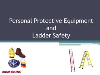 Personal Protective Equipment and Ladder Safety