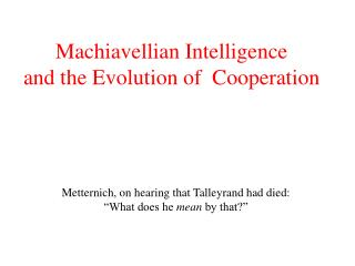 Machiavellian Intelligence and the Evolution of Cooperation